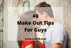 Have you found the perfect girl and wonder on how to wow her? Here are 40 expert make out tips for guys you don't want to miss.