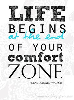 Life begins at the end of your comfort zone - Neal Donald Walsch quote. art by Alisa Burke