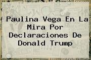 http://tecnoautos.com/wp-content/uploads/imagenes/tendencias/thumbs/paulina-vega-en-la-mira-por-declaraciones-de-donald-trump.jpg Donald Trump. Paulina Vega en la mira por declaraciones de Donald Trump, Enlaces, Imágenes, Videos y Tweets - http://tecnoautos.com/actualidad/donald-trump-paulina-vega-en-la-mira-por-declaraciones-de-donald-trump/