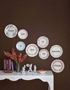 You can decoupage words onto pretty plates for the wall.