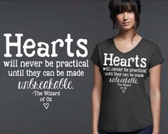Hearts Will Never Be Practical | Break Up Gift | Quote T-shirt | Custom T-shirts | Wizard of Oz Shirt | Inspirational T-shirt | Korena Loves by KorenaLoves on Etsy