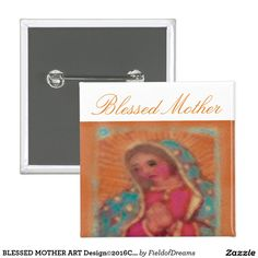 BLESSED MOTHER ART Design©2016CaroleTomlinson Pinback Button