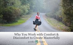 Why You Work With Comfort & Discomfort to Create Masterfully by Jen Louden