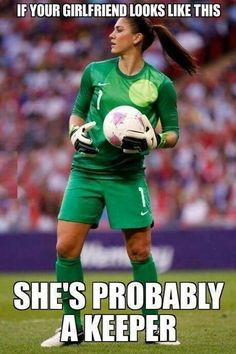 "LOL Soccer joke. What a punny meme. ""If your girlfriend looks like this, she's probably a keeper"""