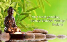 Buddha idézete gondolataink hatásáról. A kép forrása: Ébredezők # Facebook
