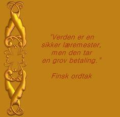 Finsk ordtak Cool Words, Wisdom, Humor, Tattoos, Quotes, Fun, Quotations, Tatuajes, Humour