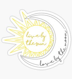 Live By The Sun, Love By The Moon  Sticker