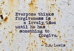 Forgiveness is not so easy when the pain runs so deep.  It is so easy for others to talk about forgiveness when they haven't had to deal with the same pain.  When love, trust and respect have been ripped out of you it takes a long time just to stop crying about it.