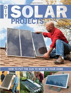 DIY Solar Projects: How to Put the Sun to Work in Your Home - Advances in solar technology have made many DIY-friendly products available to consumers, several of which will be hitting the market for the first time in 2011. These include solar wate
