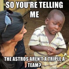 lol, extra funny because my local AAA team feeds the Astro's Go OKC Redhawks