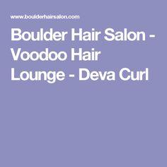 Boulder Hair Salon - Voodoo Hair Lounge - Deva Curl