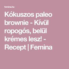 Kókuszos paleo brownie - Kívül ropogós, belül krémes lesz! - Recept | Femina