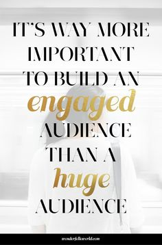 It's way more important to build an engaged audience than huge audience | wonderfelleworld.com