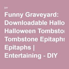 Funny Graveyard: Downloadable Halloween Tombstone Epitaphs   Entertaining - DIY Party Ideas, Recipes, Wedding & Baby Showers   DIY