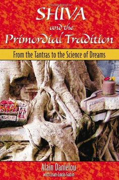 Shiva and the Primordial Tradition: From the Tantras to the Science of Dreams by Alain Daniélou. Save 20 Off!. $11.98. Publisher: Inner Traditions (November 10, 2006)