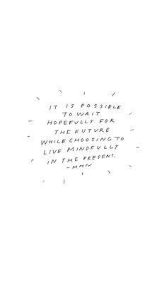 Live mindfully now Pretty Words, Beautiful Words, Cool Words, Wise Words, Positive Quotes, Motivational Quotes, Inspirational Quotes, Favorite Quotes, Best Quotes