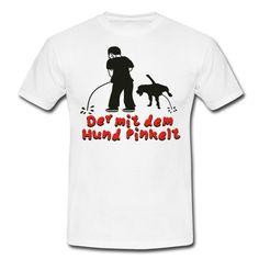 Der mit dem Hund pinkelt - Männer T-Shirt