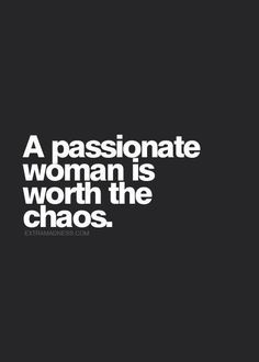 Love A passionate woman is worth the chaos.: A passionate woman is worth the chaos. Great Quotes, Quotes To Live By, Inspirational Quotes, Motivational, Words Quotes, Me Quotes, Sayings, Passion Quotes, Chaos Quotes