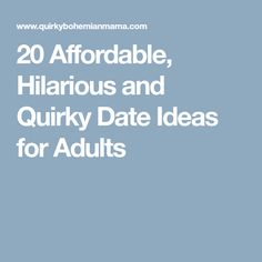 20 Affordable, Hilarious and Quirky Date Ideas for Adults