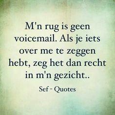 Precies, geef mij maar mensen die het lef hebben eerlijk tegen je te zijn!!! Eerlijkheid duurt het langst. Fun Words To Say, Cool Words, Bad Day Quotes, Quotes To Live By, Smart Quotes, Funny Quotes, Sef Quotes, Quotes Quotes, Qoutes