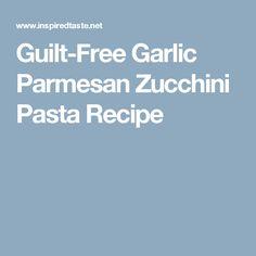 Guilt-Free Garlic Parmesan Zucchini Pasta Recipe