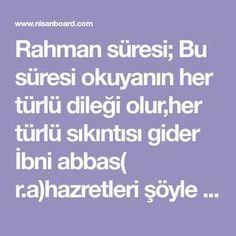 """Rahman süresi; Bu süresi okuyanın her türlü dileği olur,her türlü sıkıntısı gider İbni abbas( r.a)hazretleri şöyle buyuruyor;""""Ben bir sure okudum..."""