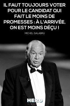 Il faut toujours voter pour le candidat qui fait le moins de promesses: à l'arrivée, on est moins déçu! - Michel Galabru