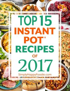 Top 15 Instant Pot Recipes of 2017 on Simply Happy Foodie as decided by our readers. The 15 best pressure cooker recipes!