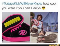 #kidsthesedayswillneverknow yes I wanted a pair so badly but I never got one...