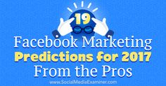 Wondering what 2017 looks like for Facebook marketing? To get a grip on what the near future may look like, we tapped the knowledge of 19 social media pros.