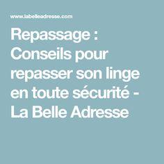 Repassage : Conseils pour repasser son linge en toute sécurité - La Belle Adresse