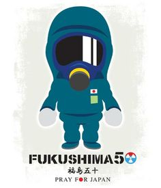 FUKUSHIMA50! Pray for Japan! Nuclear workers