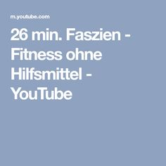 26 min. Faszien - Fitness ohne Hilfsmittel - YouTube