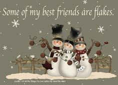 Some of my best friends are flakes ;)