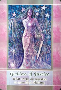 2 Mar 2015: #‎DailyCardReading‬ ‪#‎PsychicReading‬ ‪#‎oracle‬ ‪#‎SpiritualGuidance‬  Goddess of Justice ~ How have things been working out for you lately? Do you feel as though someone's done you wrong? That things seem to be going against you? Trust that everything is working out exactly as it's meant to. The karmic balance is being restored, so step back and allow things to fall away in order to allow the new to enter.  <3 Vanda xx ('Angels, Gods & Goddesses', Toni Carmine Salerno)