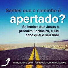 Sentes que o caminho é apertado? Se lembre que Jesus o percorreu primeiro, e Ele sabe qual o seu final.