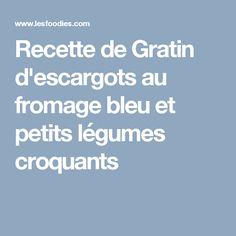 Recette de Gratin d'escargots au fromage bleu et petits légumes croquants