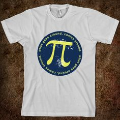 Pi... What goes around, comes around. Funny Pi Day t-shirt for math lovers of all ages.