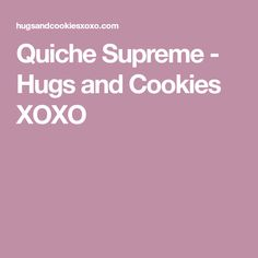 Quiche Supreme - Hugs and Cookies XOXO