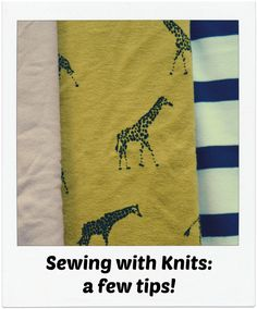Sewing with Knits 101- I need this to remind me what needles to use and other hints.