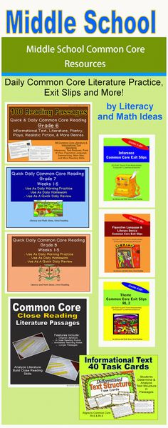 Middle School Common Core resources-Reading passages and Common Core questions are included with each document. Daily Common Literature practice that can be completed in just five minutes a day, Common Core exit slips, close reading literature and informational text passages, and more.$