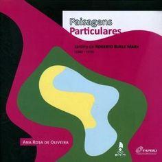Paisagens particulares : jardins de Roberto Burle Marx (1940-1970) / Ana Rosa de Oliveira. + info: http://www.vitruvius.com.br/pesquisa/bookshelf/book/1721