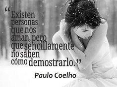 Existen personas que nos aman, pero que sencillamente no saben cómo demostrarlo - @Paulo Fernandes Fernandes Coelho