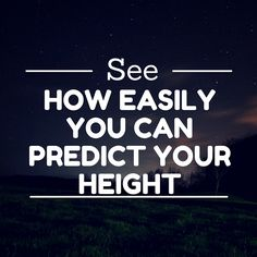 You want to know how tall you will be? http://growtallerguruhq.com/see-how-easily-you-can-predict-your-height/