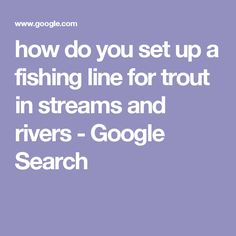 how do you set up a fishing line for trout in streams and rivers - Google Search
