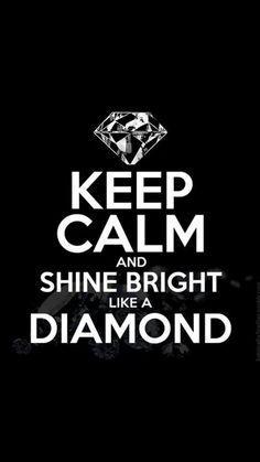 Keep Calm & Shine Bright Like a Diamond! Keep Calm Posters, Keep Calm Quotes, Quotes To Live By, Me Quotes, Qoutes, Funny Quotes, Crazy Quotes, Sport Quotes, Keep Calm Wallpaper