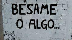 Bésame o algo #Acción Poética Laguna #calle View Quotes, Love Quotes, Graffiti Quotes, Burning Bridges, Life Words, Wall Quotes, Kiss Me, Street Art, Street View