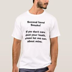 Second hand Smoke!If you don't care about your ... T-shirt, Men's, Size: Adult L, White Gender: male. Daycare Teacher Gifts, Fishing T Shirts, Closet Staples, Beautiful Love, Girl Tattoos, Funny Tshirts, Keep It Cleaner, Fitness Models, Casual