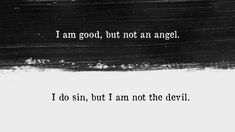 I am good, but not an angel, I do sin, but I am not the devil. —marilyn monroe