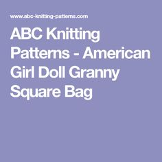 ABC Knitting Patterns - American Girl Doll Granny Square Bag